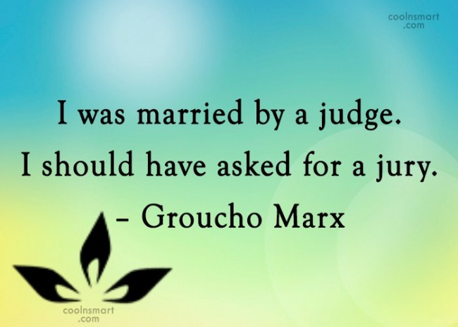 Quote: I was married by a judge. I...