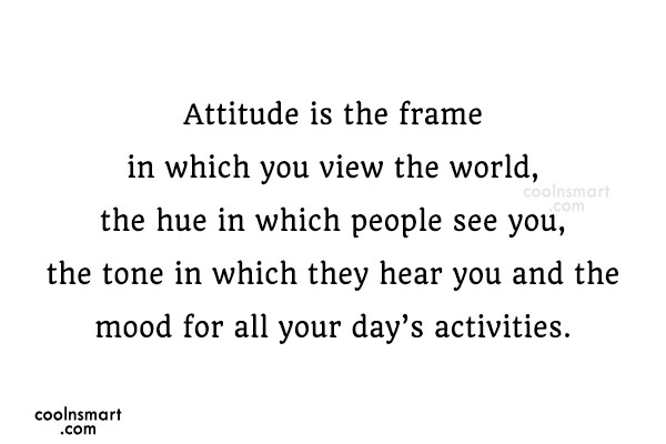 Attitude Quote: Attitude is the frame in which you...