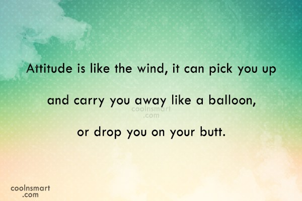 Attitude Quote: Attitude is like the wind, it can...