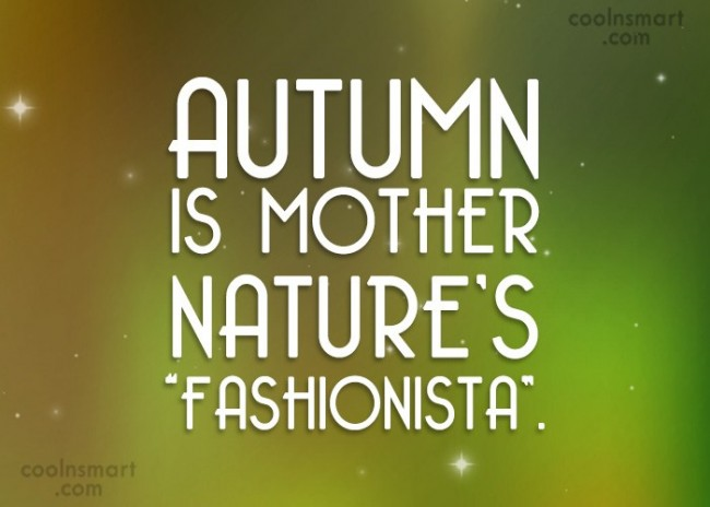 "Autumn Quote: Autumn is mother nature's ""Fashionista""."