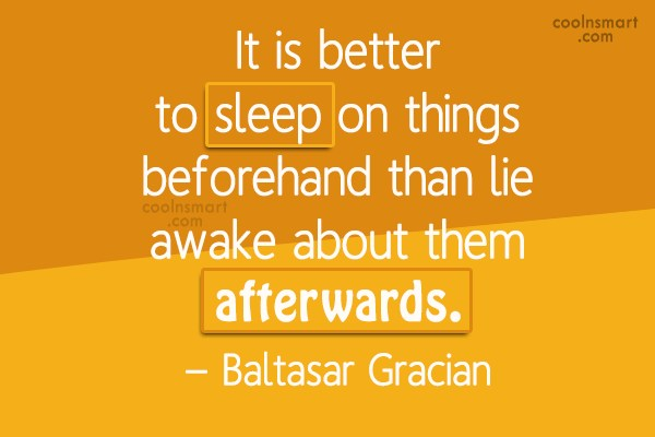 Sleep Quote: It is better to sleep on things...