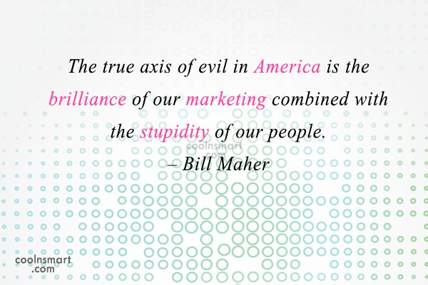 America Quote: The true axis of evil in America...