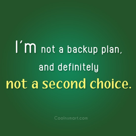 Self Respect Quote: I'm not a backup plan, and definitely...