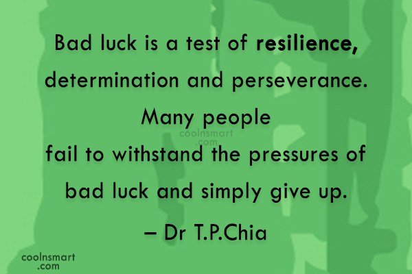 Luck Quote: Bad luck is a test of resilience,...