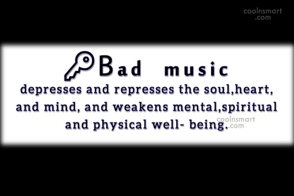 Music Quote: Bad music depresses and represses the soul,...