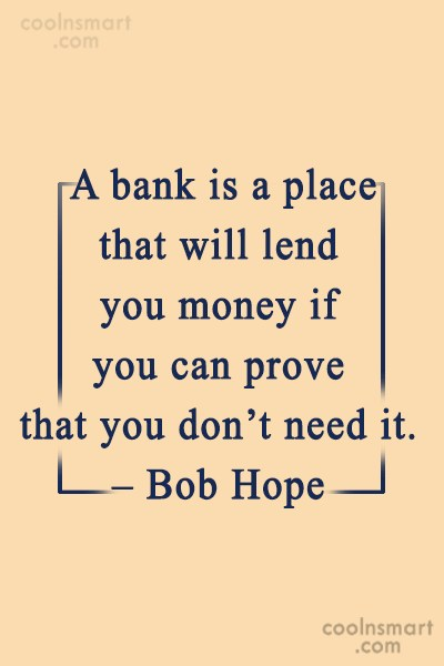 Quote: A bank is a place that will...
