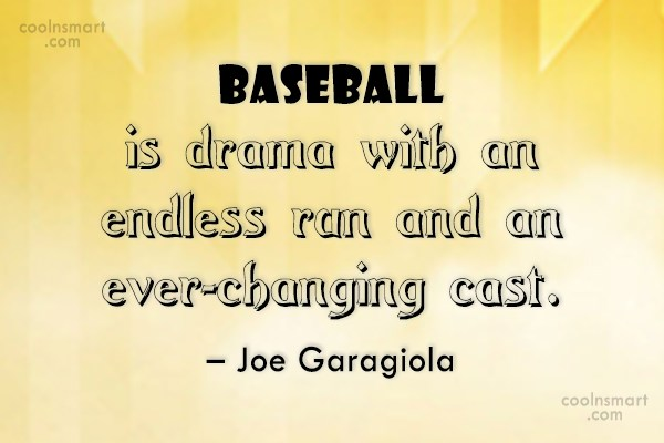 Baseball Quote: Baseball is drama with an endless run...