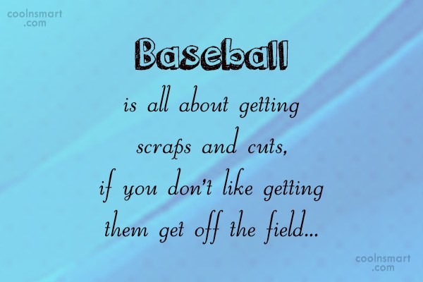 Baseball Quote: Baseball is all about getting scraps and...