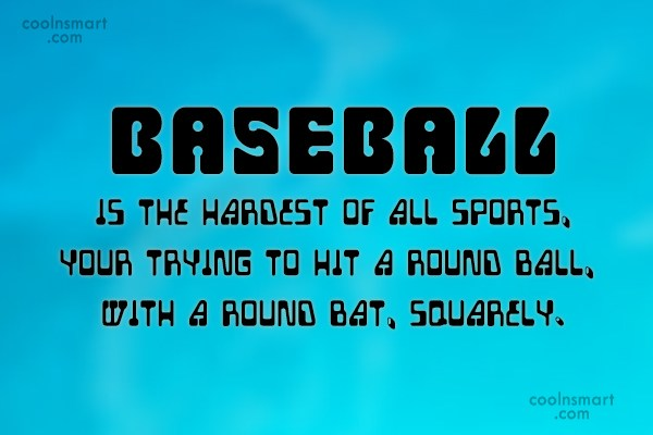 Baseball Quote: Baseball is the hardest of all sports,...