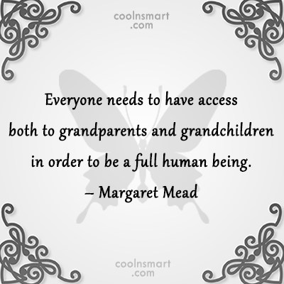 Grandchildren Quote: Everyone needs to have access both to...
