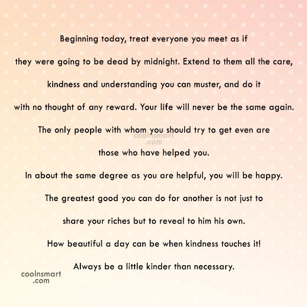 Quote: Beginning today, treat everyone you meet as...