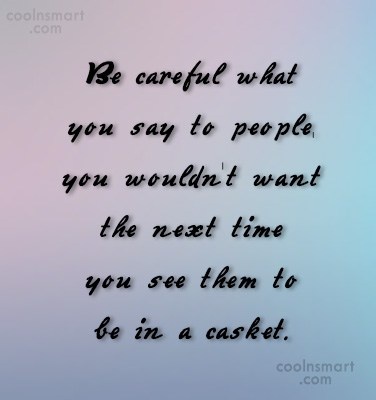 Bullying Quote: Be careful what you say to people,...