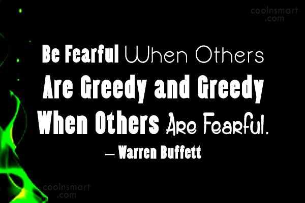 Quote: Be Fearful When Others Are Greedy and...