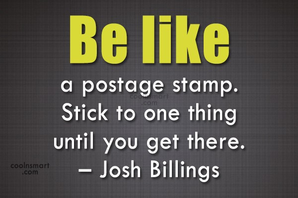 Wise Quote: Be like a postage stamp. Stick to...