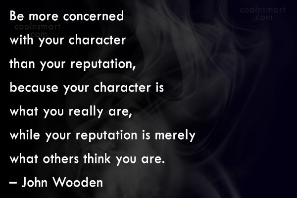 Reputation Quote: Be more concerned with your character than...