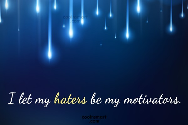 Attitude Quote: I let my haters be my motivators.