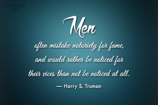 Mistake Quote: Men often mistake notoriety for fame, and...