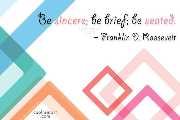 Advice Quote: Be sincere; be brief; be seated. –...