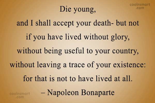 Quote: Die young, and I shall accept your...