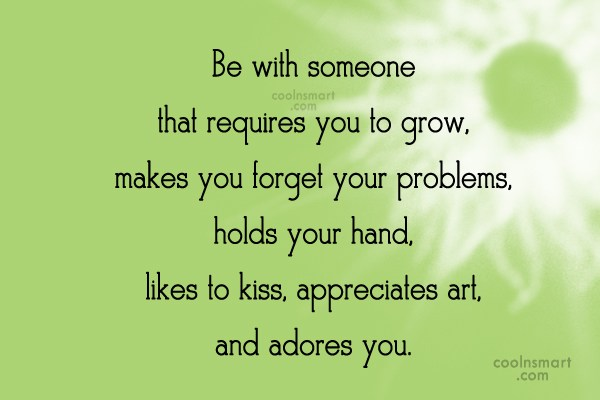 Love Quote: Be with someone that requires you to...