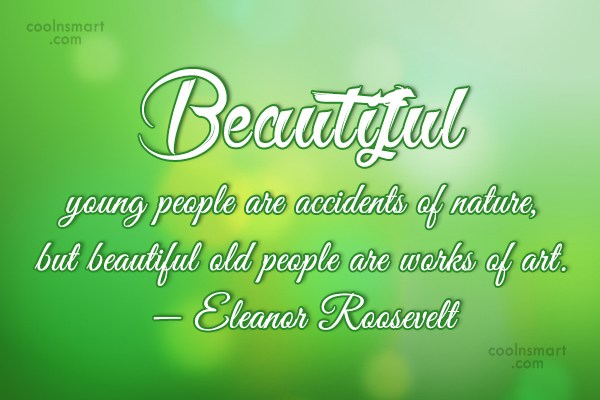 Art Quote: Beautiful young people are accidents of nature,...