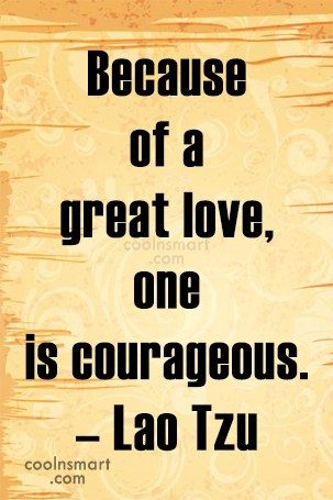 Courage Quote: Because of a great love, one is...