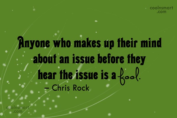 Wise Quote: Anyone who makes up their mind about...