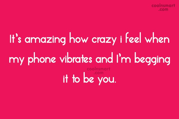 Crush Quote: It's amazing how crazy i feel when...