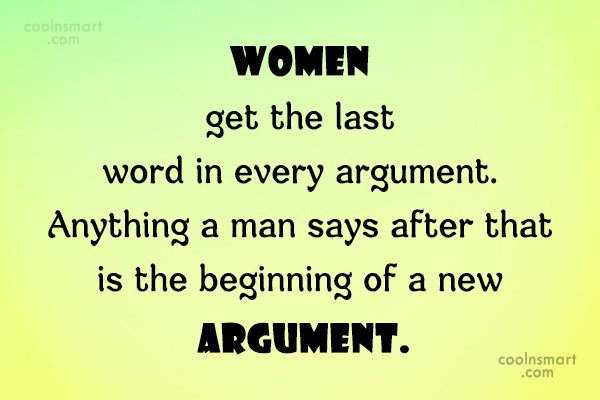 Argument Quote: Women get the last word in every...