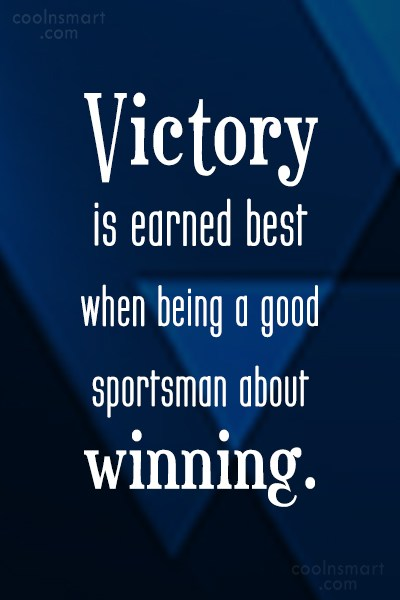 Victory Quote: Victory is earned best when being a...