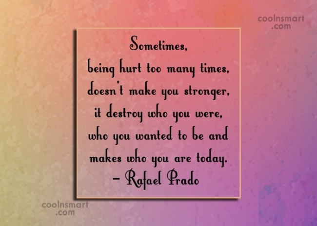Hurt Quote: Sometimes, being hurt too many times, doesn't...