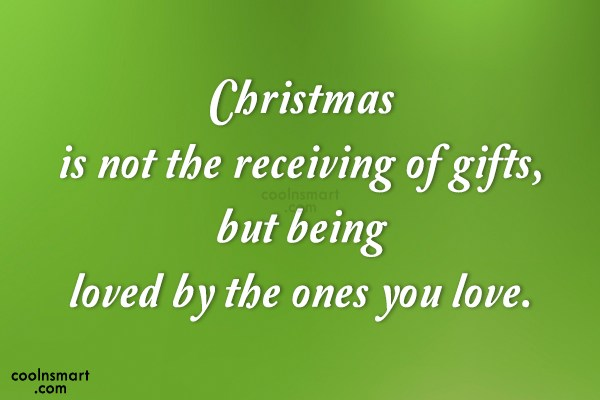 Christmas Quote: Christmas is not the receiving of gifts,...