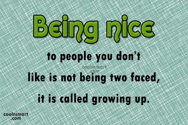 Facebook Status Quote: Being nice to people you don't like...