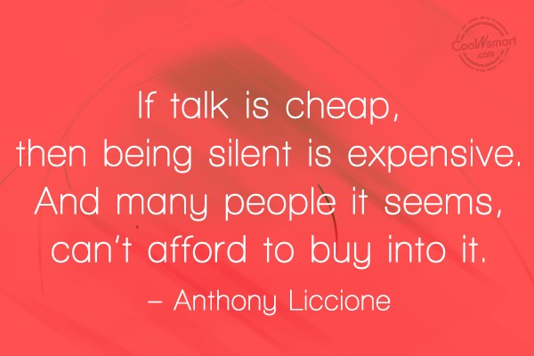 Silence Quote: If talk is cheap, then being silent...