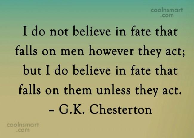 Belief Quote: I do not believe in fate that...