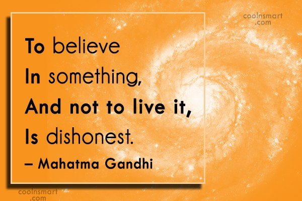 Quote: To believe in something, and not to...