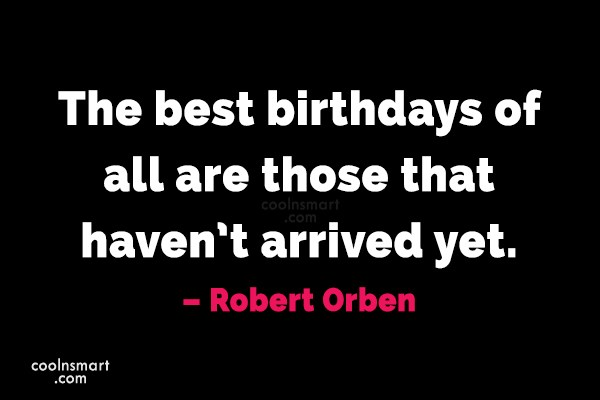 Quote: The best birthdays of all are those...