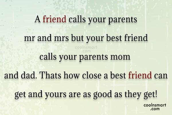 Best Friend Quote: A friend calls your parents mr and...