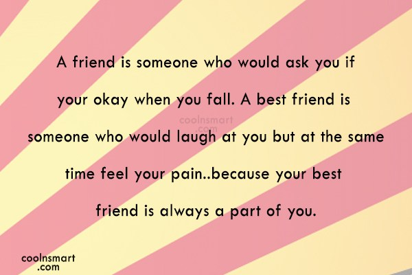 Best Friend Quote: A friend is someone who would ask...