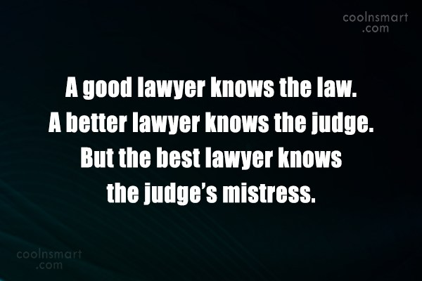 Lawyer Quote: A good lawyer knows the law. A...