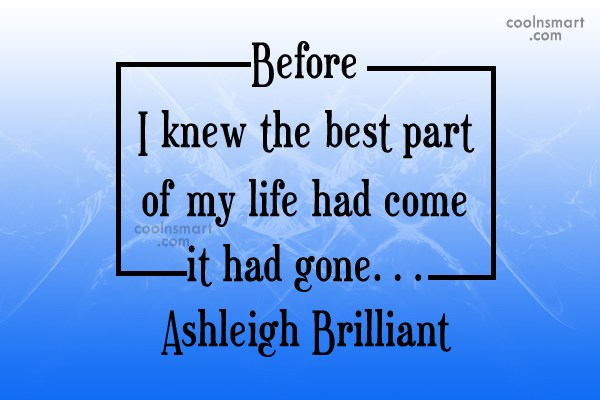 Life Quote: Before I knew the best part of...