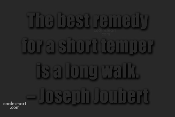 Walking Quote: The best remedy for a short temper...