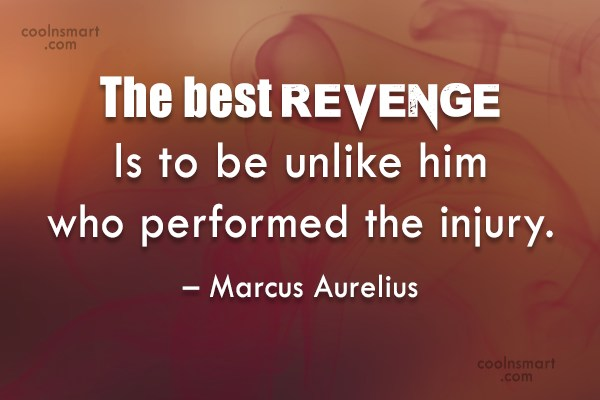 Revenge Quote: The best revenge is to be unlike...