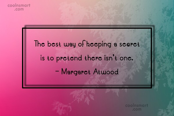 Quote: The best way of keeping a secret...