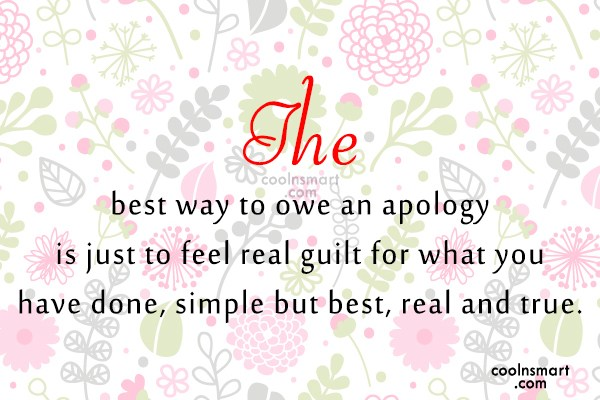 Guilt Quote: The best way to owe an apology...