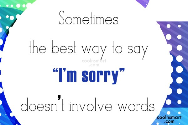 "Sorry Quote: Sometimes the best way to say ""I'm..."