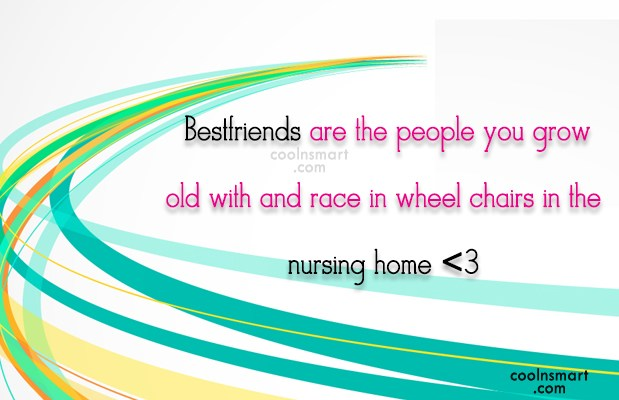 Best Friend Quote: Bestfriends are the people you grow old...