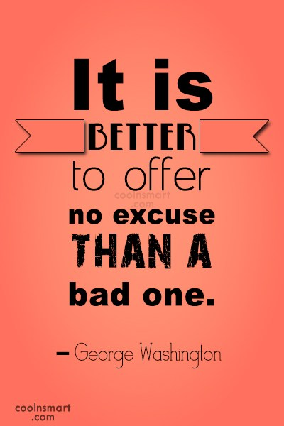 Quote: It is better to offer no excuse...
