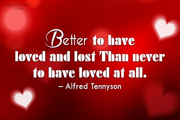 Quote: This better to have loved and lost...