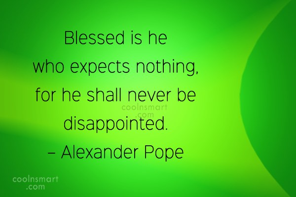 Expectation Quote: Blessed is he who expects nothing, for...